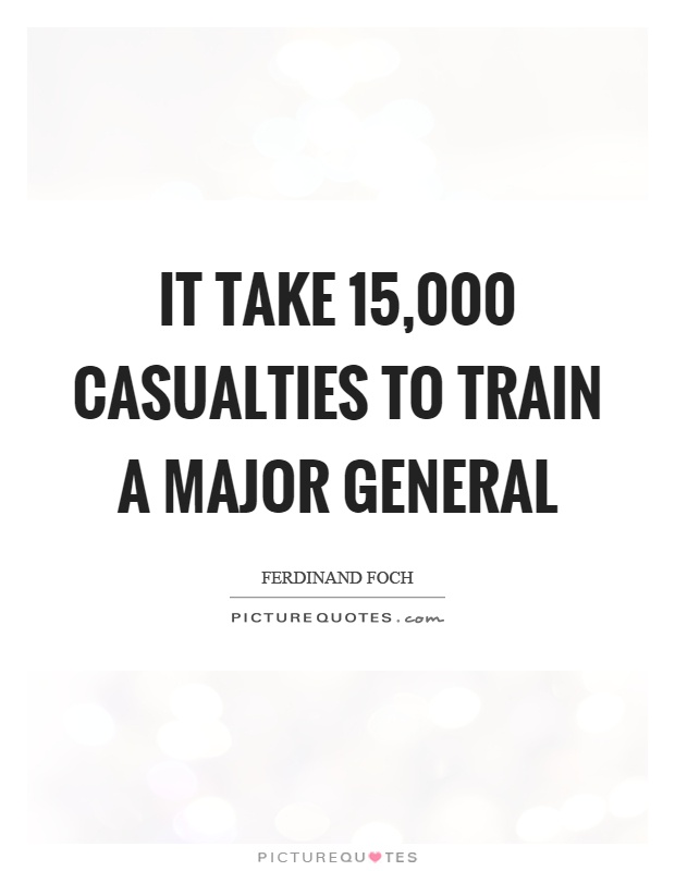 It take 15,000 casualties to train a major general Picture Quote #1