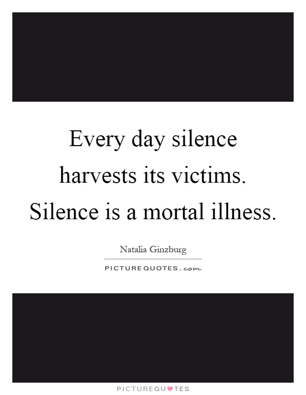 Every day silence harvests its victims. Silence is a mortal illness Picture Quote #1