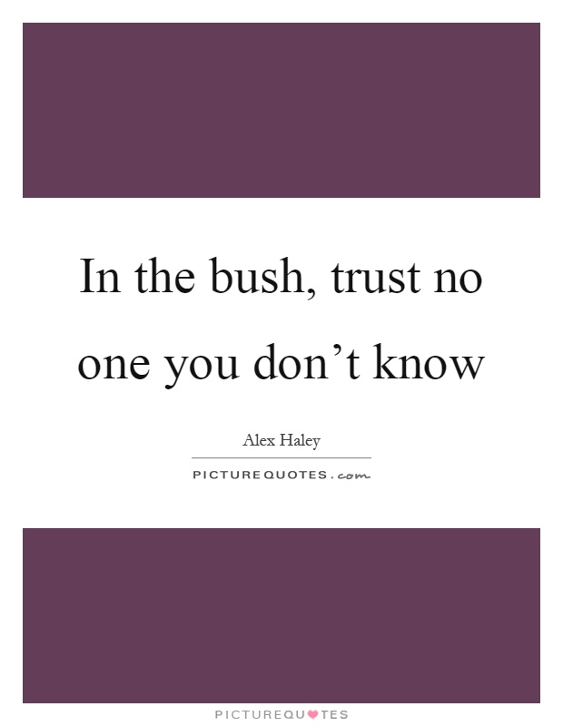 In the bush, trust no one you don't know Picture Quote #1