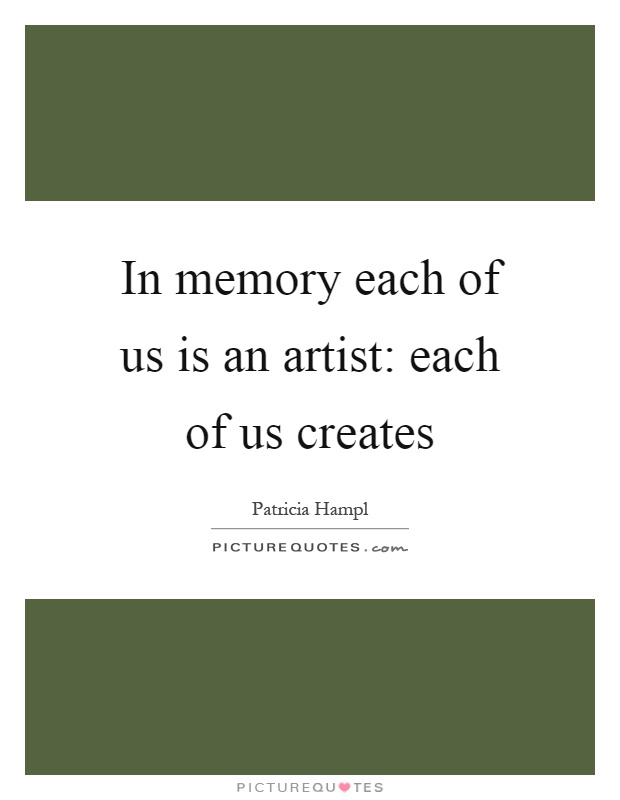In memory each of us is an artist: each of us creates Picture Quote #1