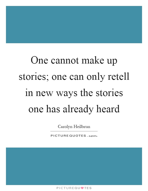 One cannot make up stories; one can only retell in new ways the stories one has already heard Picture Quote #1