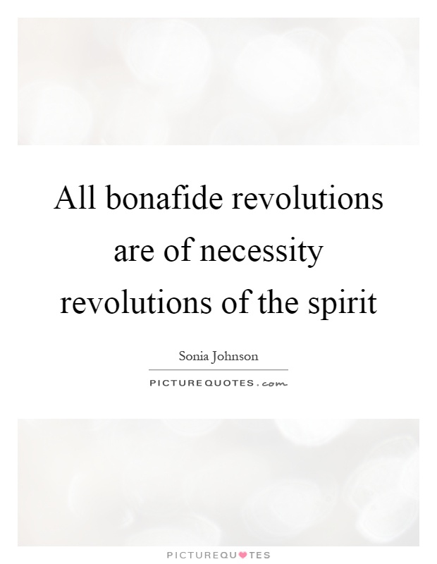 All bonafide revolutions are of necessity revolutions of the spirit Picture Quote #1