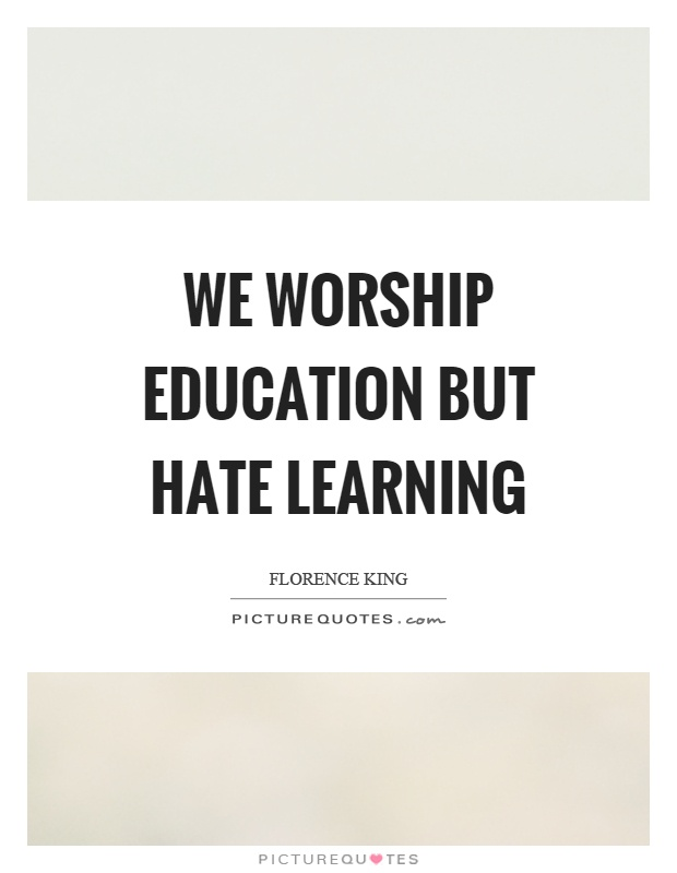 We worship education but hate learning Picture Quote #1