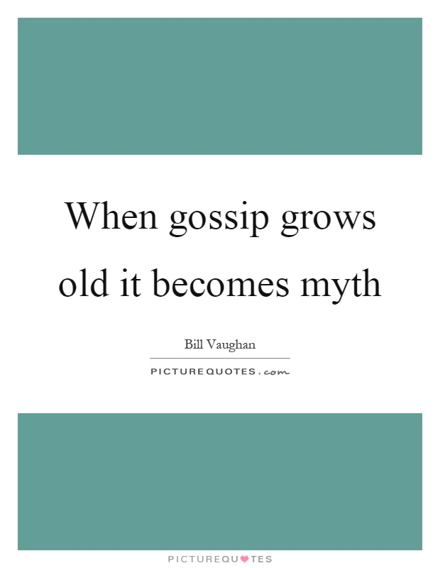 When gossip grows old it becomes myth Picture Quote #1