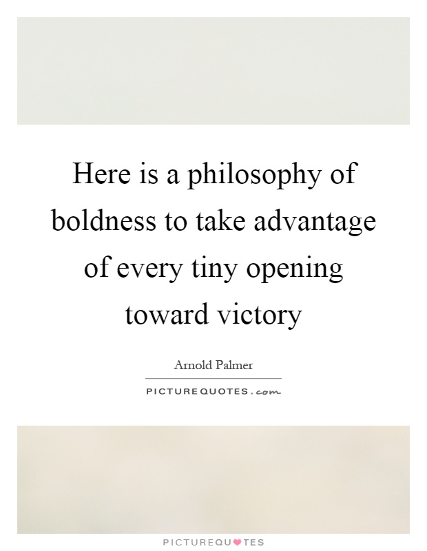 Here is a philosophy of boldness to take advantage of every tiny opening toward victory Picture Quote #1