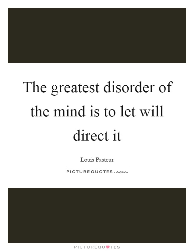 The greatest disorder of the mind is to let will direct it Picture Quote #1