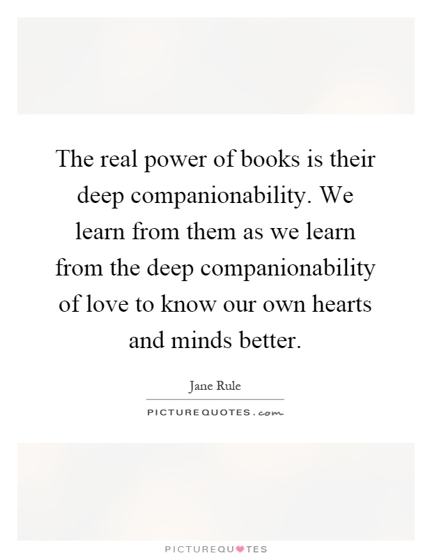 the real power of books is their deep companionability we