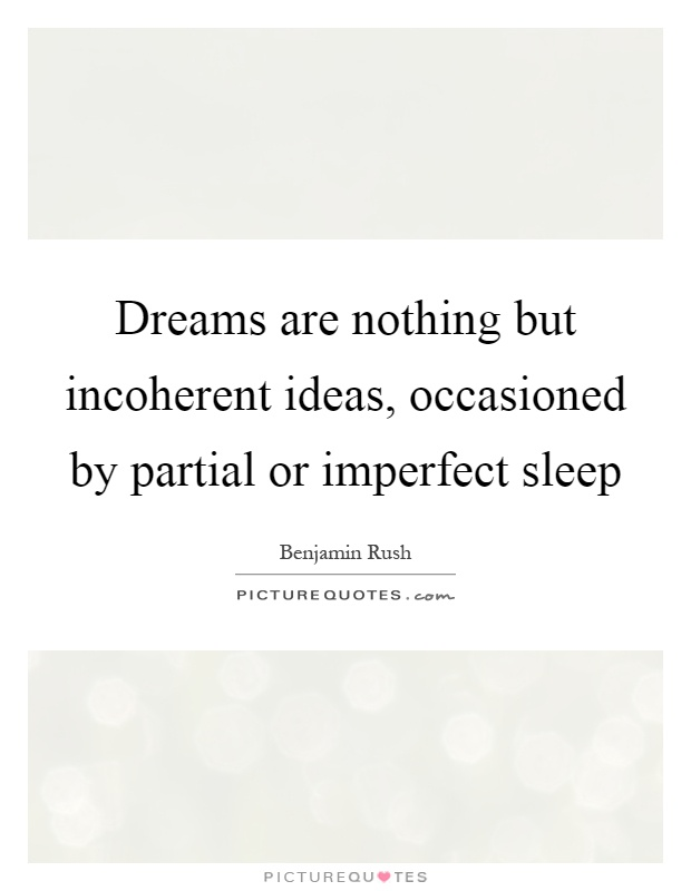 Dreams are nothing but incoherent ideas, occasioned by partial or imperfect sleep Picture Quote #1