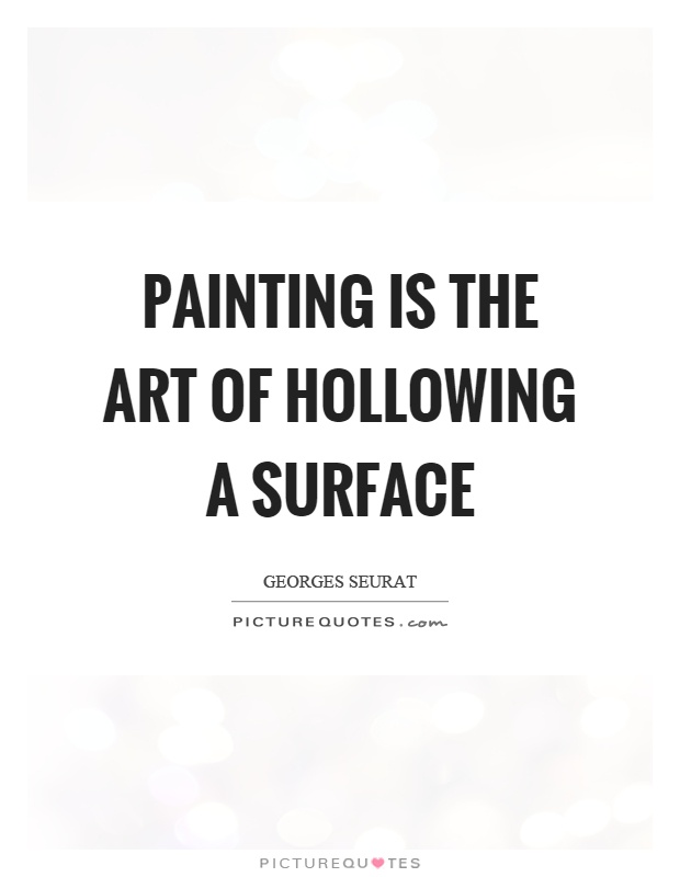 Painting is the art of hollowing a surface Picture Quote #1