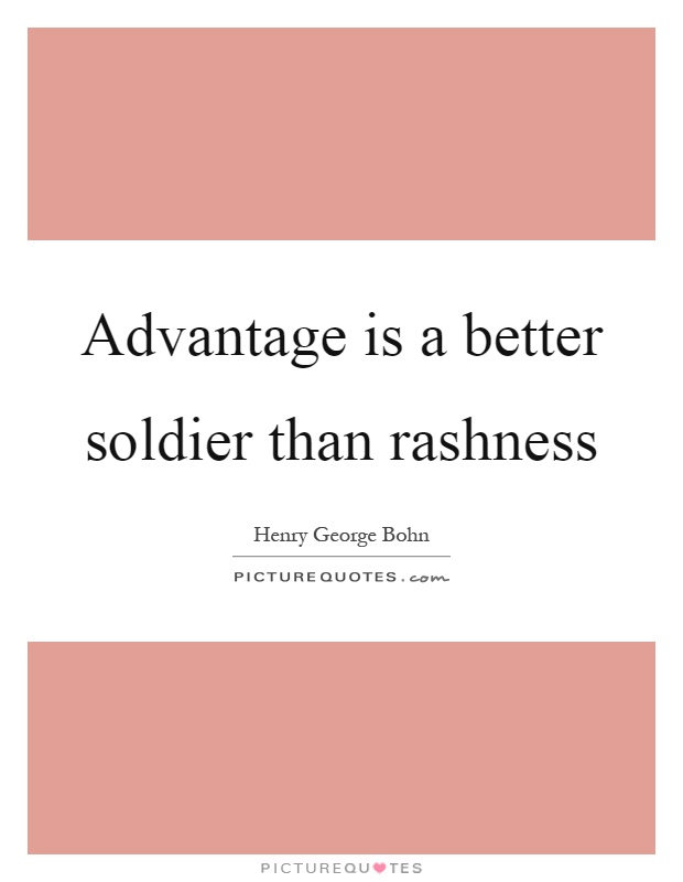 Advantage is a better soldier than rashness Picture Quote #1