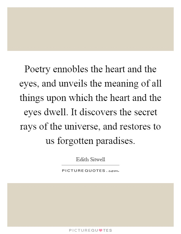 Poetry ennobles the heart and the eyes and unveils the ...