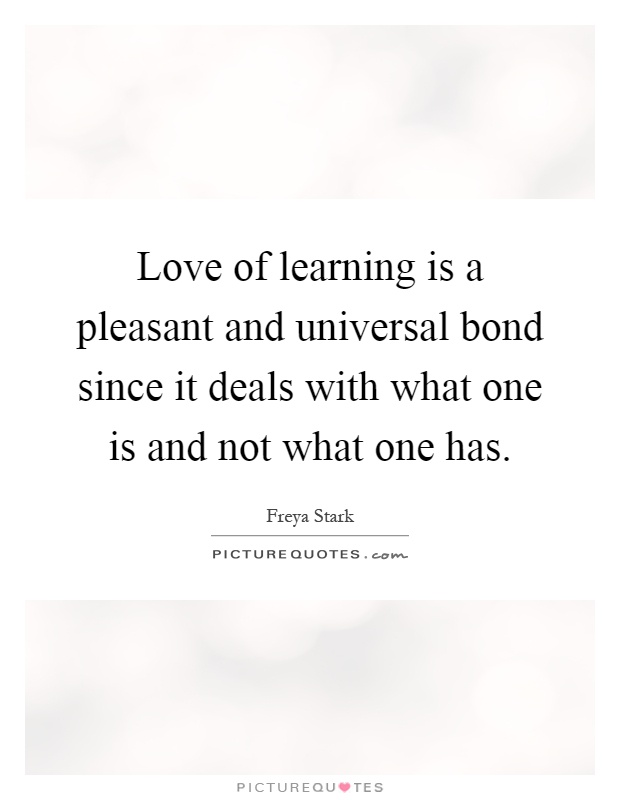 Quotes About Love Of Learning : Love Of Learning Quotes Freya Stark Quotes