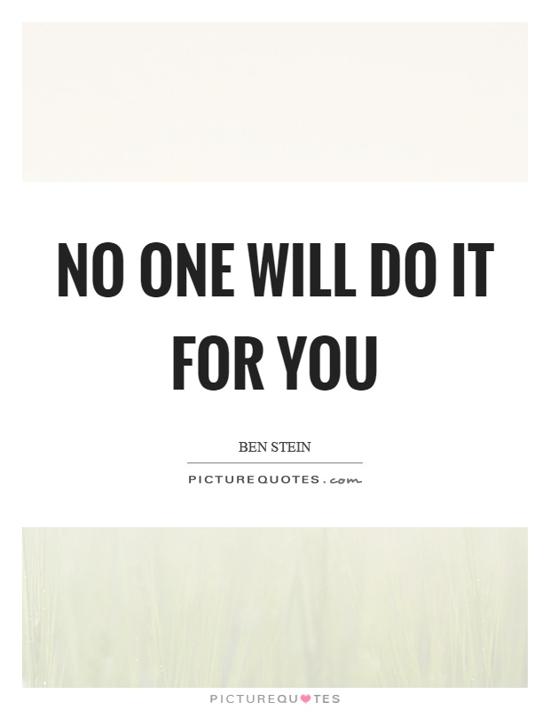 No one will do it for you Picture Quote #1