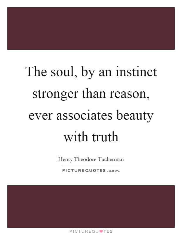 The soul, by an instinct stronger than reason, ever associates beauty with truth Picture Quote #1