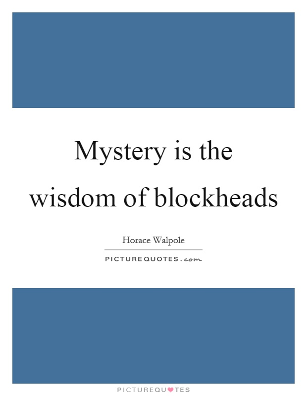 Mystery is the wisdom of blockheads Picture Quote #1