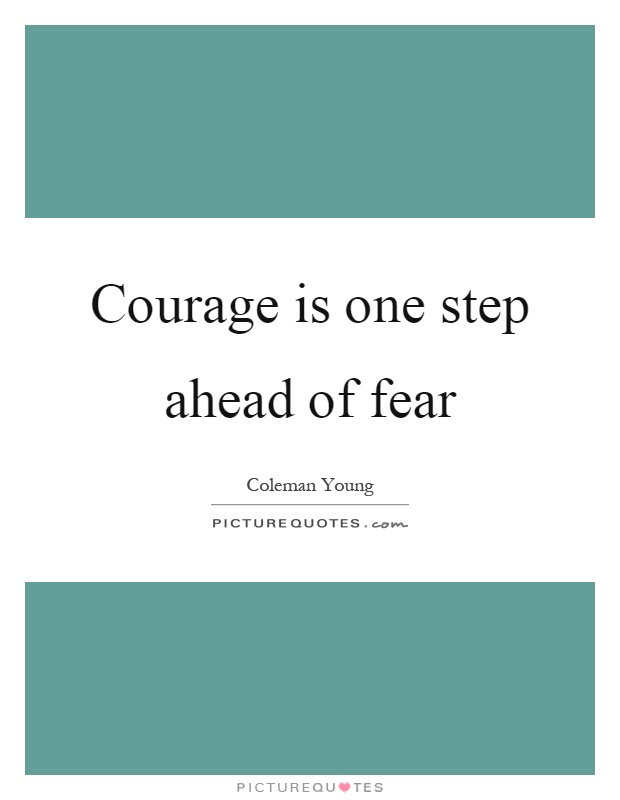 Courage is one step ahead of fear Picture Quote #1