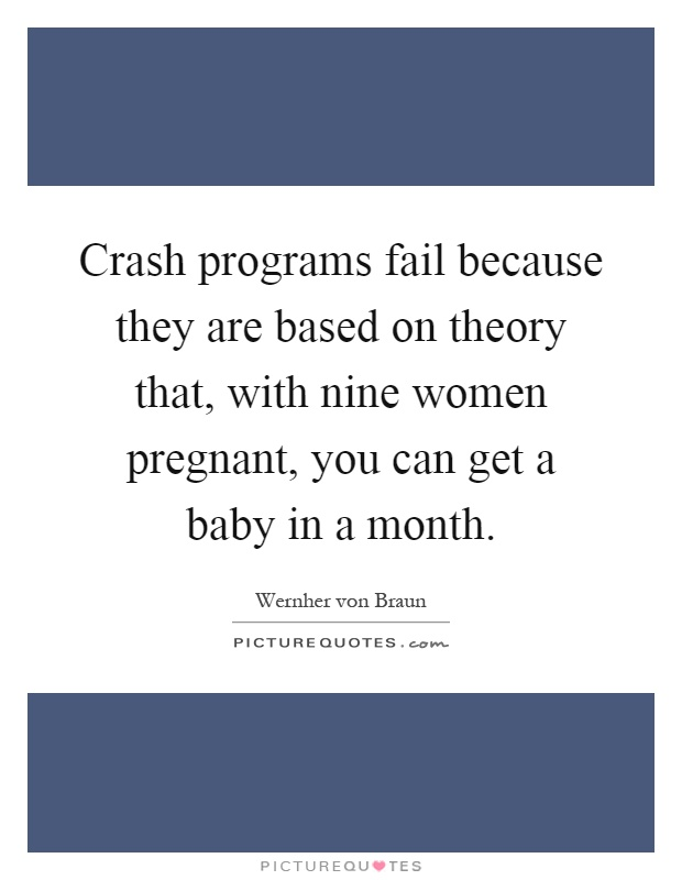 Crash programs fail because they are based on theory that, with nine women pregnant, you can get a baby in a month Picture Quote #1