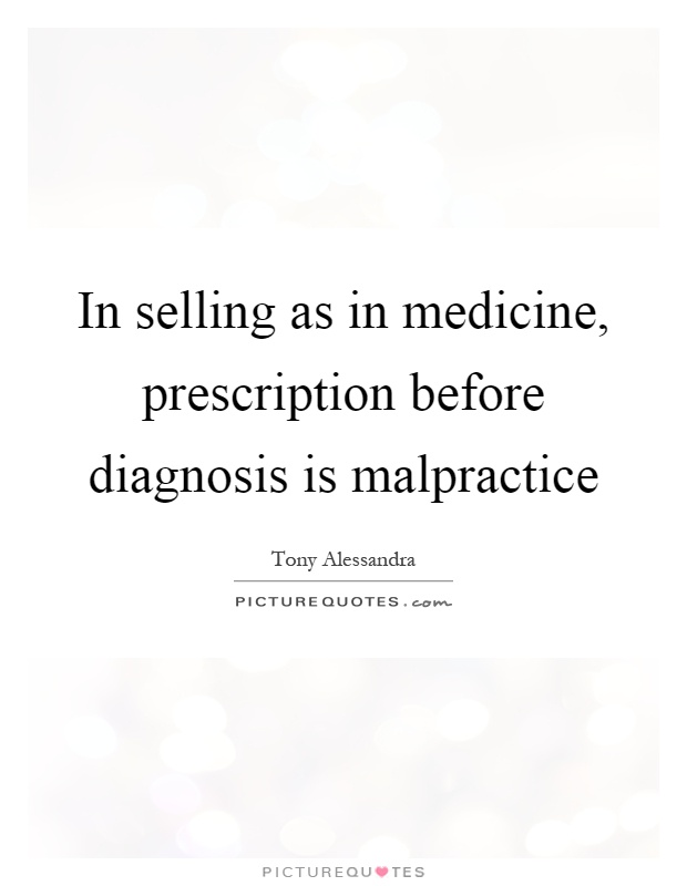 In selling as in medicine, prescription before diagnosis is malpractice Picture Quote #1