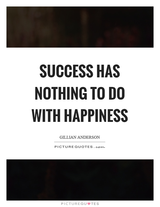 Success has nothing to do with happiness Picture Quote #1