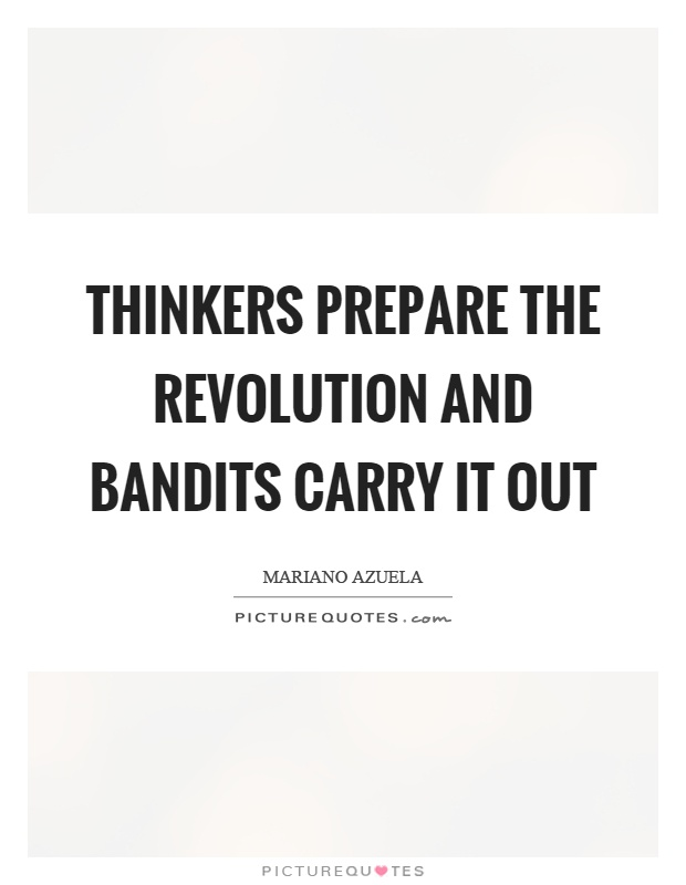 Thinkers prepare the revolution and bandits carry it out Picture Quote #1