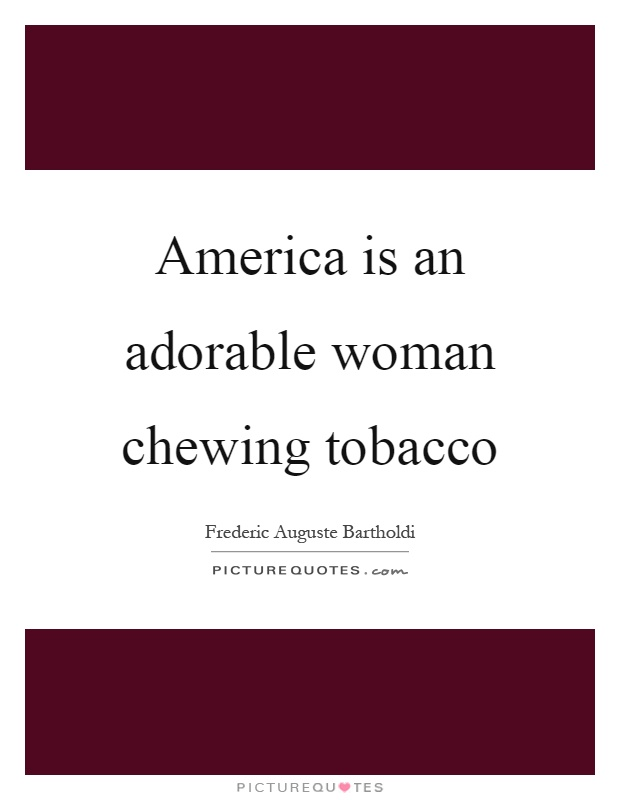 America is an adorable woman chewing tobacco Picture Quote #1