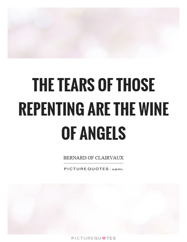 The tears of those repenting are the wine of angels Picture Quote #1