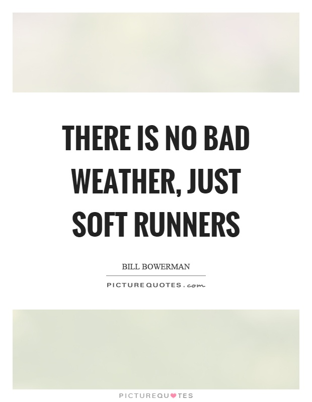 There is no bad weather, just soft runners Picture Quote #1