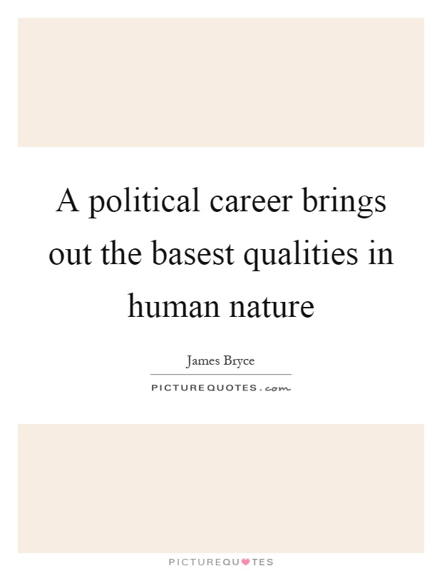 A political career brings out the basest qualities in human nature Picture Quote #1