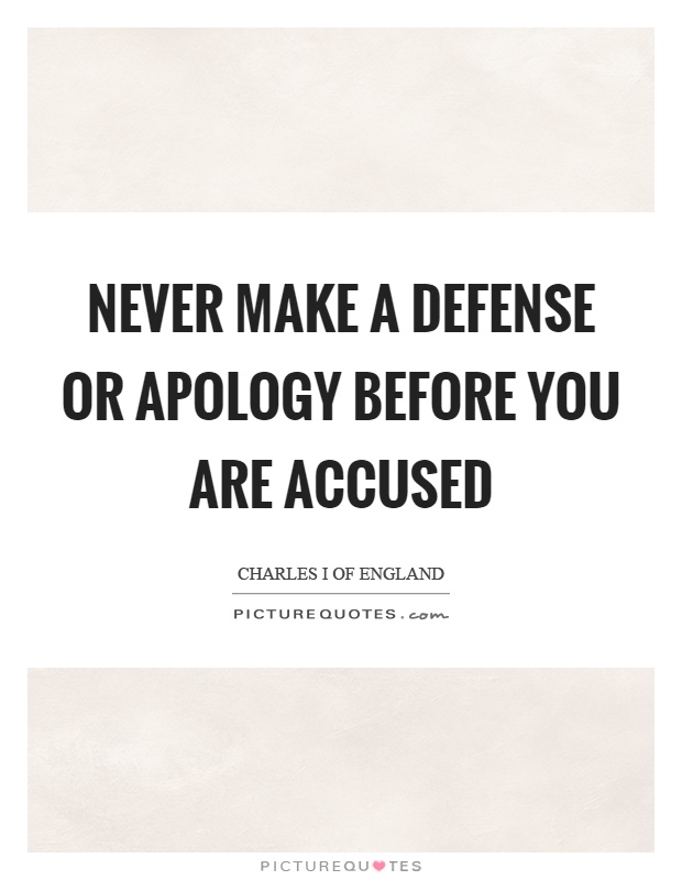 Never make a defense or apology before you are accused Picture Quote #1