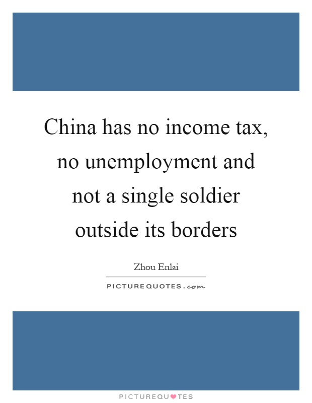 China has no income tax, no unemployment and not a single soldier outside its borders Picture Quote #1
