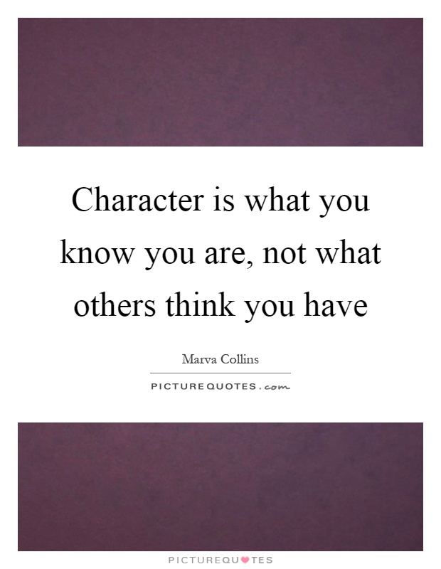 Character is what you know you are, not what others think you have Picture Quote #1