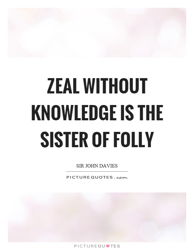 Zeal without knowledge is the sister of folly Picture Quote #1
