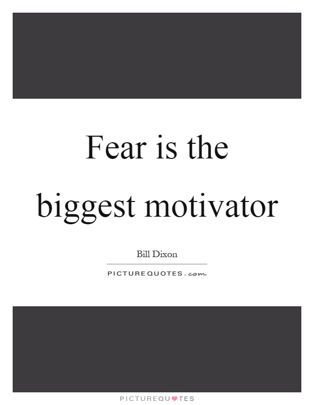 Fear is the biggest motivator Picture Quote #1