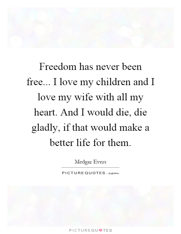 Freedom has never been free... I love my children and I love ...