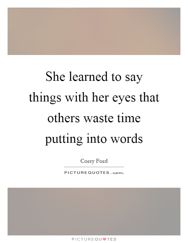 She learned to say things with her eyes that others waste time putting into words Picture Quote #1