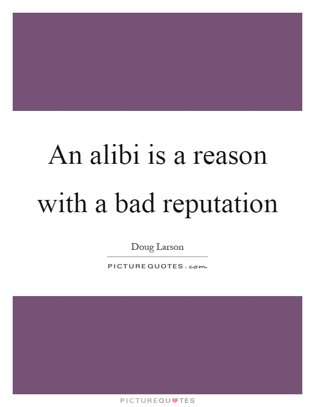 An alibi is a reason with a bad reputation Picture Quote #1