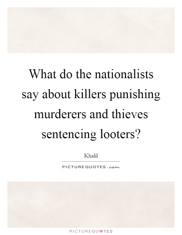 What do the nationalists say about killers punishing murderers and thieves sentencing looters? Picture Quote #1