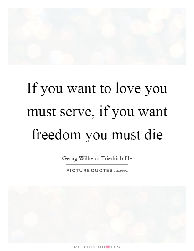 If you want to love you must serve, if you want freedom you must die Picture Quote #1