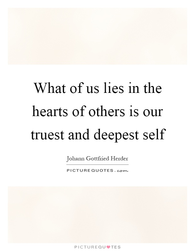 What of us lies in the hearts of others is our truest and deepest self Picture Quote #1
