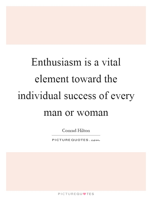 Enthusiasm is a vital element toward the individual success of every man or woman Picture Quote #1