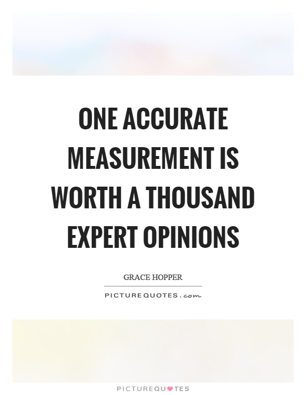 One accurate measurement is worth a thousand expert opinions Picture Quote #1