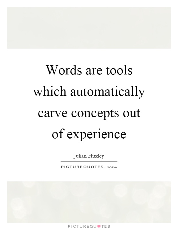 Words are tools which automatically carve concepts out of experience Picture Quote #1