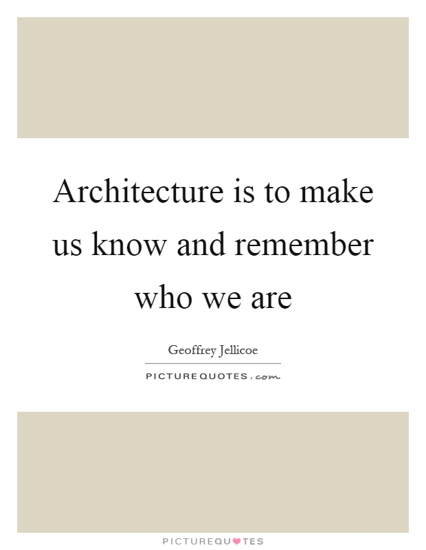 Architecture is to make us know and remember who we are Picture Quote #1