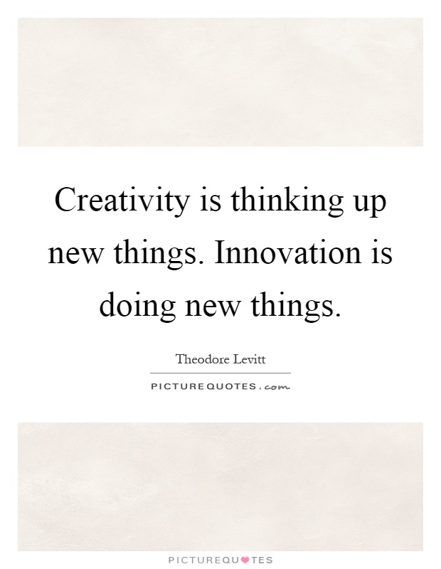 Creativity is thinking up new things. Innovation is doing new things Picture Quote #1