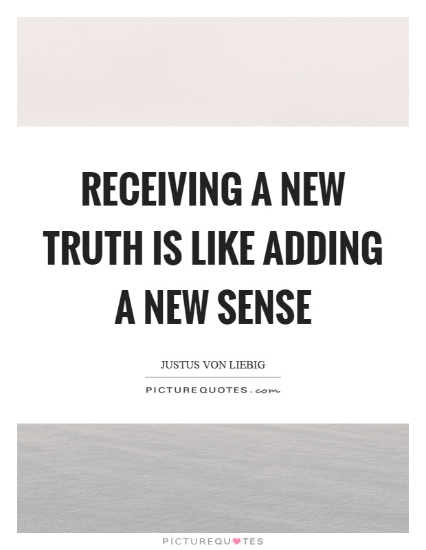 Receiving a new truth is like adding a new sense Picture Quote #1