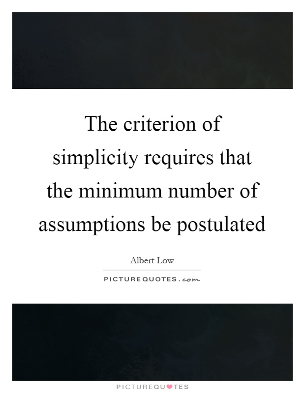 The criterion of simplicity requires that the minimum number of assumptions be postulated Picture Quote #1
