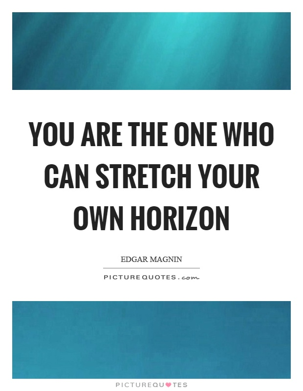 Horizon Quotes Custom You Are The One Who Can Stretch Your Own Horizon Picture Quotes
