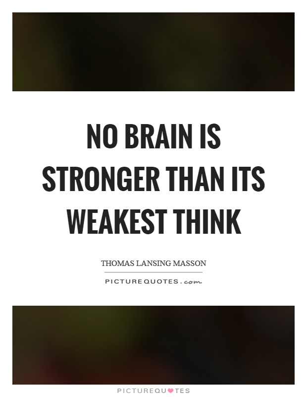 No brain is stronger than its weakest think Picture Quote #1