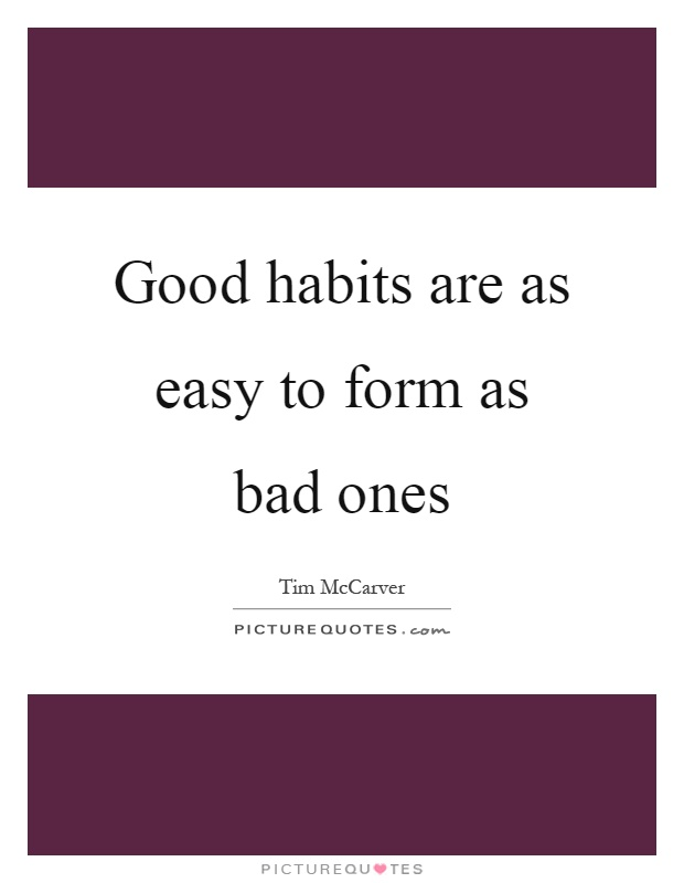 Good habits are as easy to form as bad ones Picture Quote #1