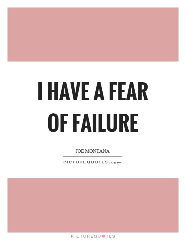 I have a fear of failure Picture Quote #1